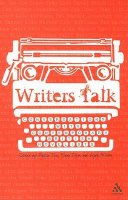 Tolan, Fiona, Wilson, Leigh - Writers Talk: Conversations with Contemporary British Novelists - 9781847140241 - V9781847140241