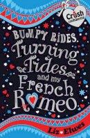 Elwes, Liz - Bumpy Rides, Turning Tides and My French Romeo (Crush Confidential) - 9781847151278 - V9781847151278