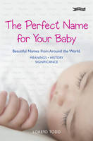 Todd, Loreto - Perfect Name for Your Baby - 9781847170088 - KRF0024120