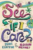 Judi Curtin, Roisin Meaney - See If I Care - 9781847170217 - KOC0017923