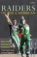 Trent Johnston, Gerard Siggins - Raiders of the Caribbean: Ireland's Cricket World Cup - 9781847170644 - KLN0014547
