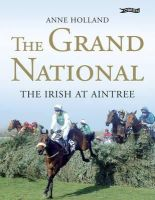 Holland, Anne - The Grand National:  The Irish at Aintree - 9781847170743 - V9781847170743