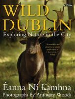 Ní Lamhna, Eanna - Wild Dublin:  Exploring Nature in the City - 9781847171429 - V9781847171429