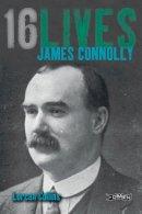 Collins, Lorcan - James Connolly: Sixteen Lives (Sixteen Lives) - 9781847171603 - V9781847171603