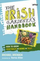 Brenock, Michael - The Irish Gardener's Handbook: How to Grow Vegetables, Herbs, Fruit - 9781847171931 - KAK0002851