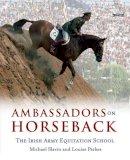 Michael Slavin, Louise Parkes - Ambassadors on Horseback:  The Irish Army Equitation School - 9781847172136 - V9781847172136
