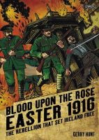 Gerry Hunt - Blood Upon the Rose, Easter 1916:  The Rebellion That Set Ireland Free - 9781847172174 - V9781847172174