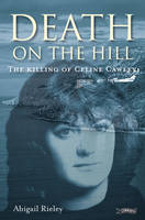 Abigail Rieley - Death on the Hill: The Killing of Celine Cawley - 9781847172181 - V9781847172181