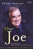 Eddie Rowley - Our Joe:  Joe Dolan by the People Who Knew Him Best - 9781847172198 - V9781847172198