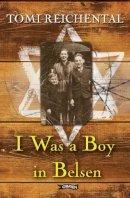 Reichental, Tomi - I Was a Boy in Belsen. Tomi Reichental with Nicola Pierce - 9781847172273 - V9781847172273