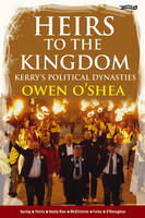 O'Shea, Owen - Heirs to the Kingdom: Kerry's Political Dynasties - 9781847172280 - KRA0005022