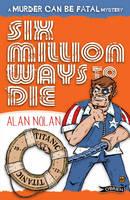 Alan Nolan - Six Million Ways to Die (Murder Can be Fatal) - 9781847172556 - V9781847172556