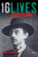 O Brolchain, Honor - Joseph Plunkett: Sixteen Lives (Sixteen Lives) - 9781847172693 - V9781847172693