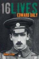 Litton, Helen - Edward Daly: Sixteen Lives [WST] (16Lives) - 9781847172723 - V9781847172723