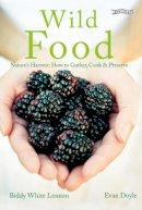 White Lennon, Biddy, Doyle, Evan - Wild Food: Nature's Harvest: Gathering, Cooking, Preserving - 9781847174673 - KKD0005239