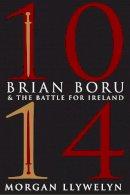 Morgan Llywelyn - 1014: Brian Boru and the Battle for Ireland - 9781847175571 - V9781847175571