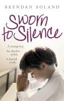 Boland, Brendan, MacIntyre, Darragh - Sworn to Silence: A Young Boy. An Abusive Priest. A Buried Truth. - 9781847176370 - 9781847176370