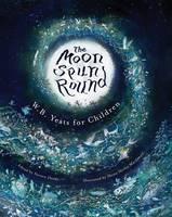 Yeats, W. B. - The Moon Spun Round: W. B. Yeats for Children - 9781847177384 - V9781847177384