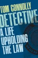 Tom Connolly - Detective: A Life Upholding the Law - 9781847177728 - V9781847177728