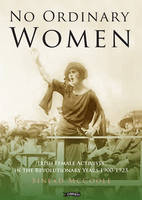 McCoole, Sinead - No Ordinary Women: Irish Female Activists in the Revolutionary Years 1900-1923 - 9781847177896 - V9781847177896