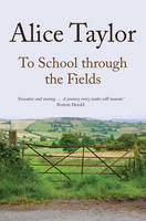 Taylor, Alice - To School Through the Fields - 9781847178237 - V9781847178237