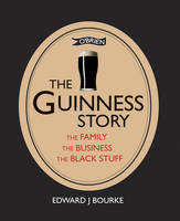 Bourke, Edward J. - The Guinness Story: The Family, the Business and the Black Stuff - 9781847178435 - V9781847178435