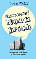 Kelly, Owen - Essential Norn Irish: Yer Man's A to Z Guide to Everyday Banter - 9781847178824 - V9781847178824