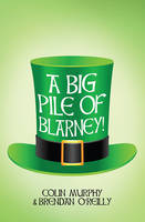 Murphy, Colin, O'Reilly, Brendan - A Big Pile of Blarney - 9781847179128 - V9781847179128