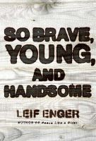 Enger, Leif - So Brave Young and Handsome - 9781847245311 - KRF0043843