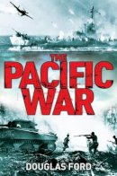 Ford, Douglas - The Pacific War: Clash of Empires in World War II - 9781847252371 - V9781847252371