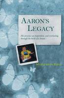 Kiely, Marguerite - Aaron's Legacy: His Presence an Inspiration, and Everlasting, Through the Birth of a D - 9781847301222 - 9781847301222