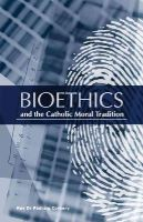 Rev. Dr. Padraig Corkery - Bioethics and the Catholic Moral Tradition - 9781847302458 - KAK0011317