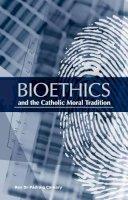 Rev. Dr. Padraig Corkery - Bioethics and the Catholic Moral Tradition - 9781847302458 - KAK0011317