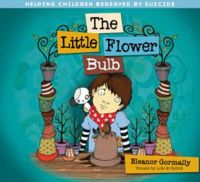 Gormally Eleanor - The Little Flower Bulb: Helping Children Bereaved by Suicide - 9781847302601 - 9781847302601