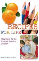 Vanessa Wyse Jackson - Recipes for Life; Fifty Ready-To-Use Spiritual Talks For Children - 9781847303608 - 9781847303608