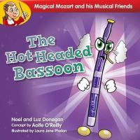Noel Donegan, Luz Donegan - The Hot-Headed Bassoon (Magical Mozart and His Musical) - 9781847303929 - 9781847303929