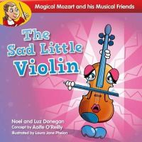 Noel Donegan, Luz Donegan - The Sad Little Violin (Magical Mozart and His Musical) - 9781847303936 - 9781847303936