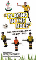 Spragg, Iain, Clarke, Adrian - Playing in the Hole: More of Football's Finest Quotes and Funniest Quips - 9781847321442 - KRF0027905