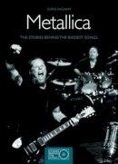 Ingham, Chris - Metallica: The Stories Behind the Biggest Songs (Stories Behind the Songs) - 9781847323392 - V9781847323392