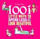 Jones, Caroline - 1001 Little Ways to Spend Less and Look Beautiful - 9781847323873 - V9781847323873