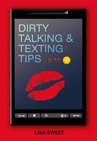 Sweet, Lisa - Dirty Talking & Texting Tips...!! - 9781847324115 - KST0030457