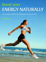 Beth McEoin - Boost Your Energy Naturally: The Complete Guide to Revitalizing Your Body and Mind - 9781847324948 - KRF0027795