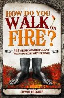 Brecher, Erwin - How Do You Walk on Fire?: And Other Questions: Bizarre, Weird, and Wonderful Puzzles with Science - 9781847325280 - KRS0029347