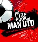 Justyn Barnes - Little Book of Man Utd: More Than 185 Red Soccer Soundbites! (Little Book of Football) - 9781847326850 - V9781847326850