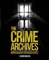 Wilson, Damon - The Crime Archives: Inside the Minds of the Deadliest Criminals of the Twenty-First Century - 9781847327536 - KCD0025536