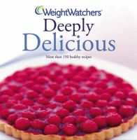 Cathi Hanauer - Weight Watchers Deeply Delicious: Bk. 2 (Weight Watchers) - 9781847371522 - KOC0005081