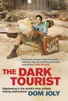 Joly, Dom - The Dark Tourist: Sightseeing in the World's Most Unlikely Holiday Destinations - 9781847376954 - KEX0264239