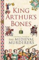 The Medieval Murderers - King Arthur's Bones (Medieval Murderers Group 5) - 9781847393654 - V9781847393654