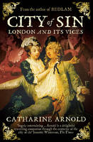 Arnold, Catharine - City of Sin: London and Its Vices - 9781847393722 - V9781847393722