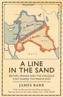 James Barr - A Line in the Sand: Britain, France and the Struggle That Shaped the Middle East [Paperback] - 9781847394576 - V9781847394576